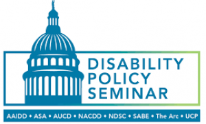 Disability Policy Seminar logo featuring an outline of the US Capitol building and these acronyms: AAIDD, ASA, AUCD, NACDD, NDSC, SABE, The Arc, UCP