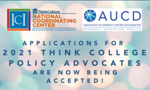 Applications for 2021 Think College Policy Advocates are now being accepted, text on an abstract background with Think College NCC and AUCD logos