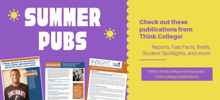 [text] Summer Pubs: Check out these publications from Think College, with images of 3 recent publications and a link to the resource libarary