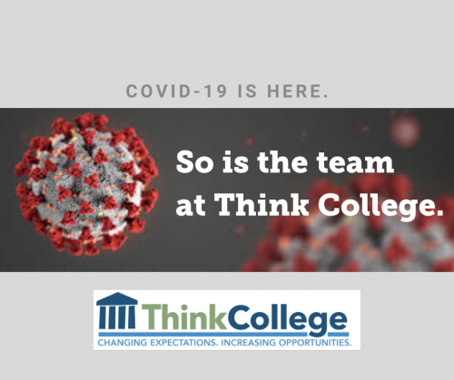 COVID-19 is here. So is the team at Think College.