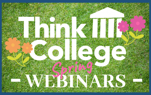 Think College logo with green grass and flowers, advertising Spring webinars