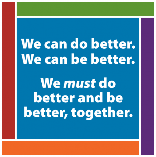Blue square with text: We can do better. We can be better. We must do better and be better, together. Green, purple, orange, and red lines outline the blue square.